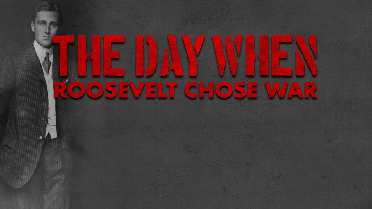 The Day When Roosevelt Chose War